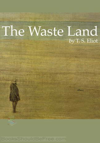 analysis of the wasteland by ts eliot A reading of the first part of the waste land 'the burial of the dead' is the first of five sections that make up the waste land (1922), t s eliot's landmark.