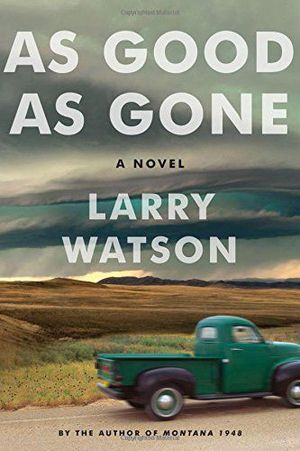 As Good As Gone By Larry Watson How Long Ago Was 1963 border=